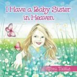 """I have a baby sister in Heaven"" by Toni Tattas"