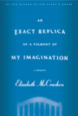 """An Exact Replica of a Figment of my Imagination"" by Elizabeth McCracken"