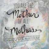 """You are the Mother of All Mothers"" by Angela Miller"