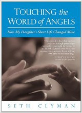 """Touching the World of Angels: How My Daughter's Short Life Changed Mine"" by Seth Clyman"